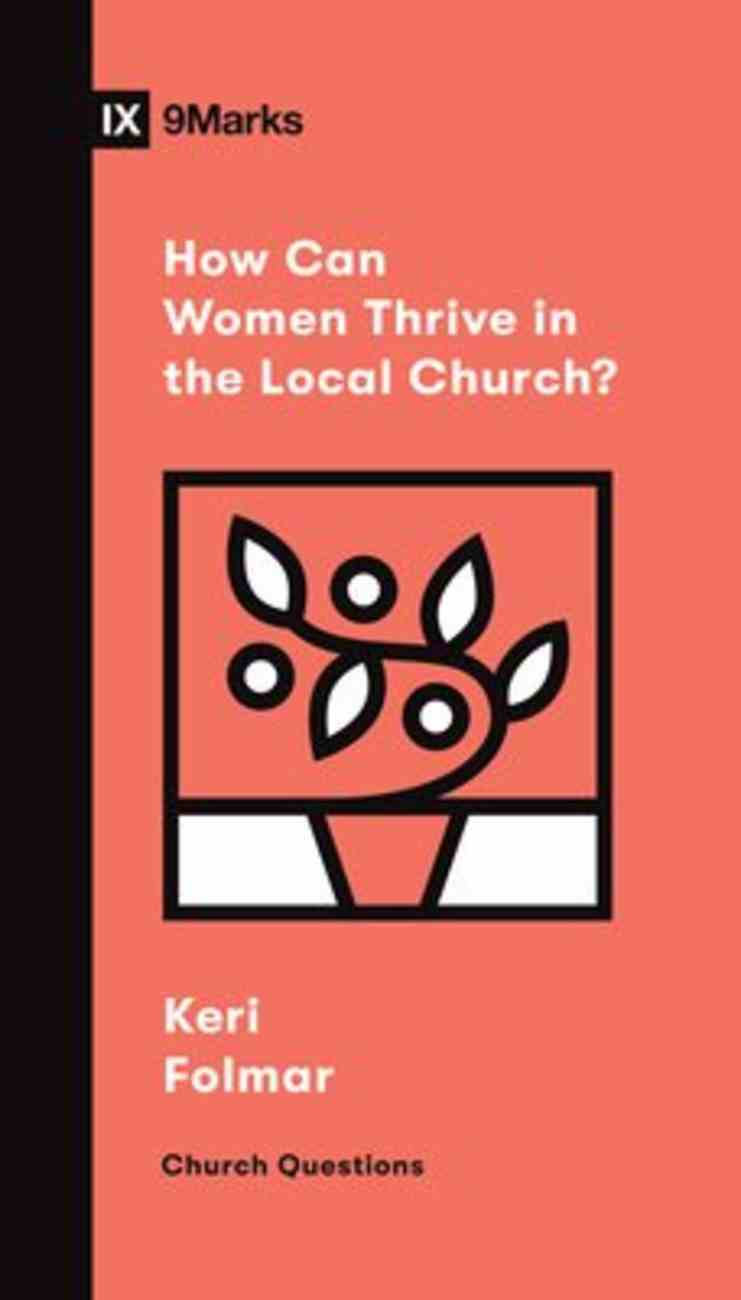 How Can Women Thrive in the Local Church? (9marks Church Questions Series) Booklet
