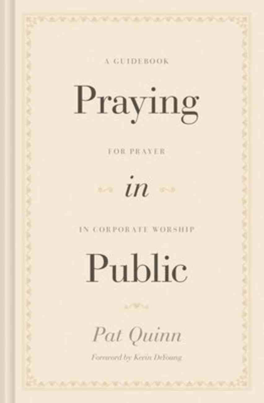 Praying in Public: A Guidebook For Prayer in Corporate Worship Hardback