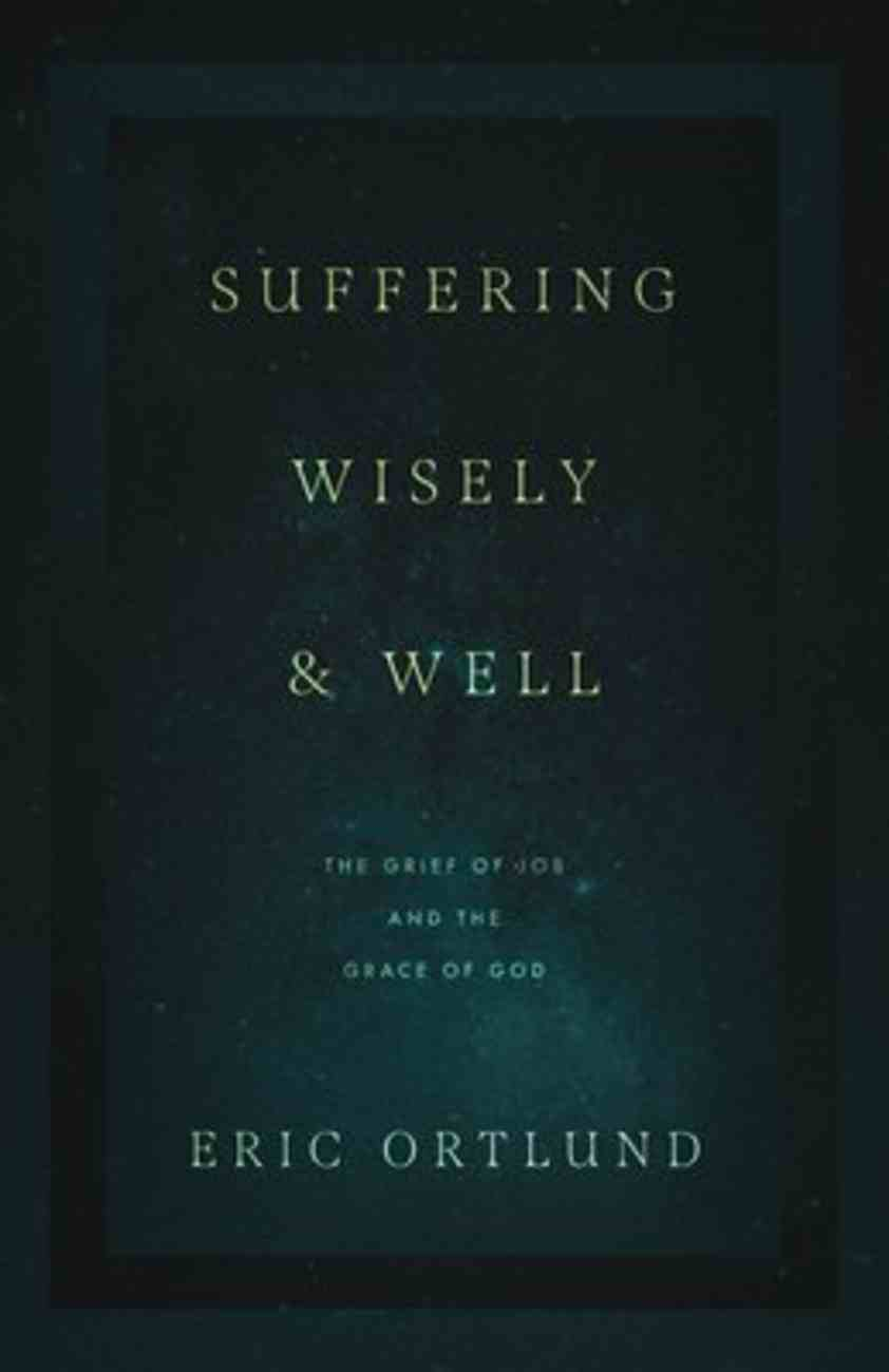 Suffering Wisely and Well: The Grief of Job and the Grace of God Paperback