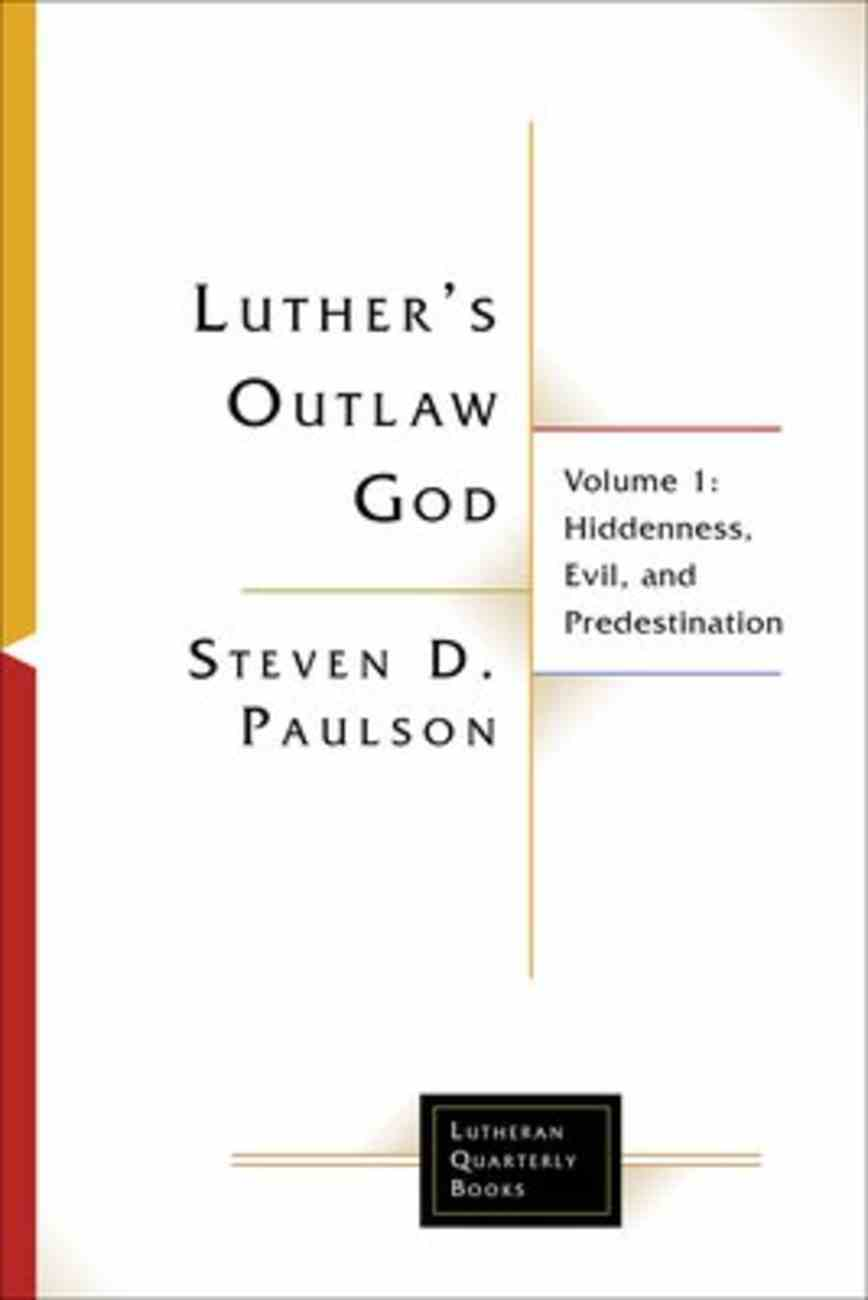 Luther's Outlaw God : Hiddenness, Evil, and Predestination (Volume 1) (Lutheran Quarterly Books Series) Paperback