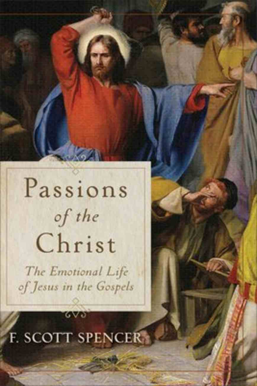 Passions of the Christ: The Emotional Life of Jesus in the Gospels Paperback