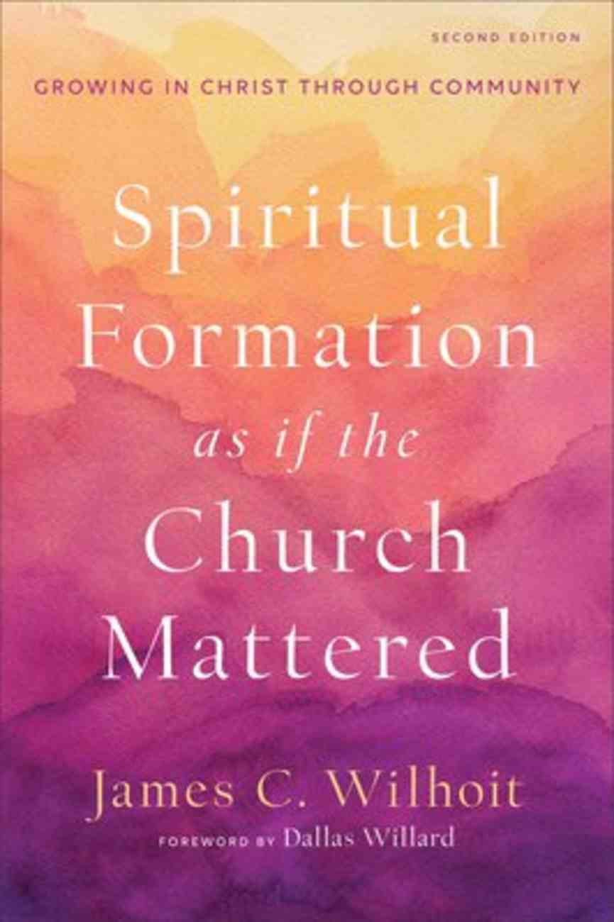 Spiritual Formation as If the Church Mattered: Growing in Christ Through Community Paperback