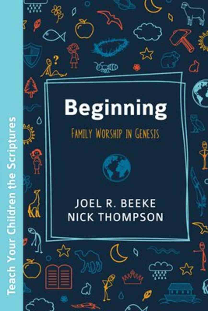 Beginning: Family Worship in Genesis Paperback