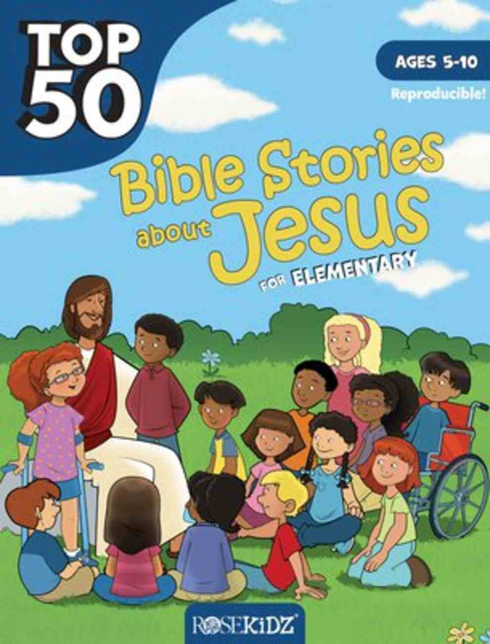 Top 50 Bible Stories About Jesus For Elementary (Ages 5-10) (Rosekidz Top 50 Series) Paperback