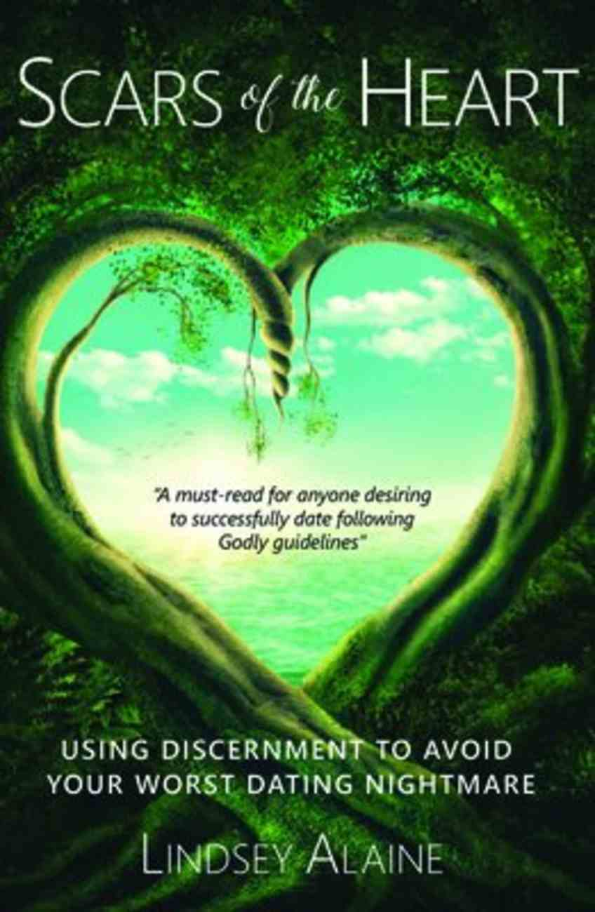 Scars of the Heart: Using Discernment to Avoid Your Worst Dating Nightmare Paperback