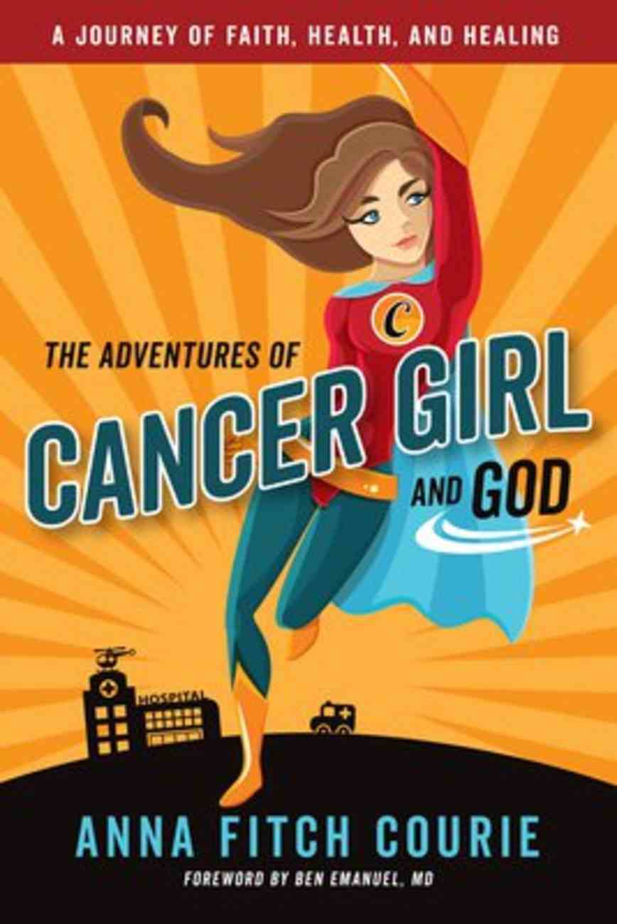 The Adventures of Cancer Girl and God: A Journey of Faith, Health, and Healing Paperback
