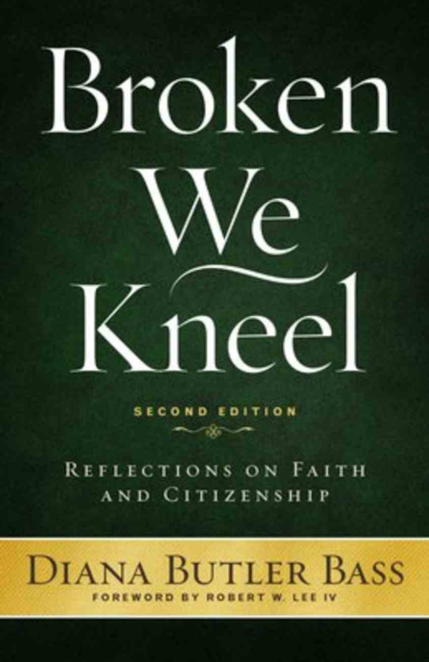Broken We Kneel: Reflections on Faith and Citizenship (2nd Edition) Paperback