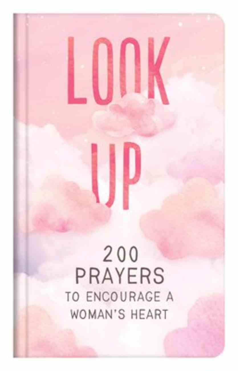 Look Up: 200 Prayers to Encourage a Woman's Heart Hardback