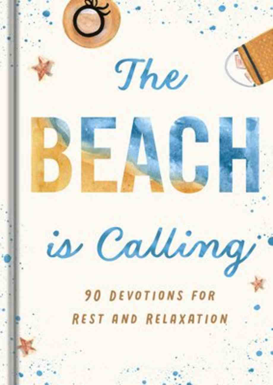 The Beach is Calling: 90 Devotions For Rest and Relaxation Hardback