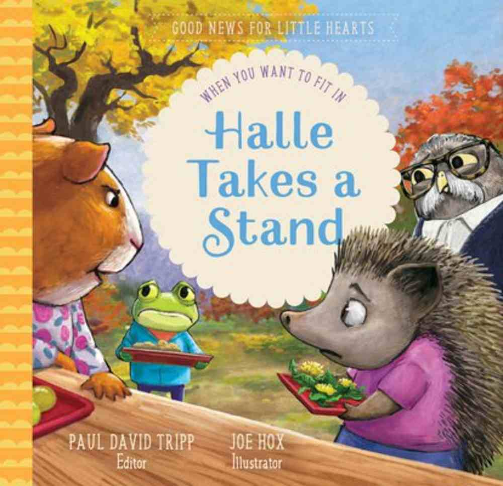 Halle Takes a Stand: When You Want to Fit in (Good News For Little Hearts Series) Hardback