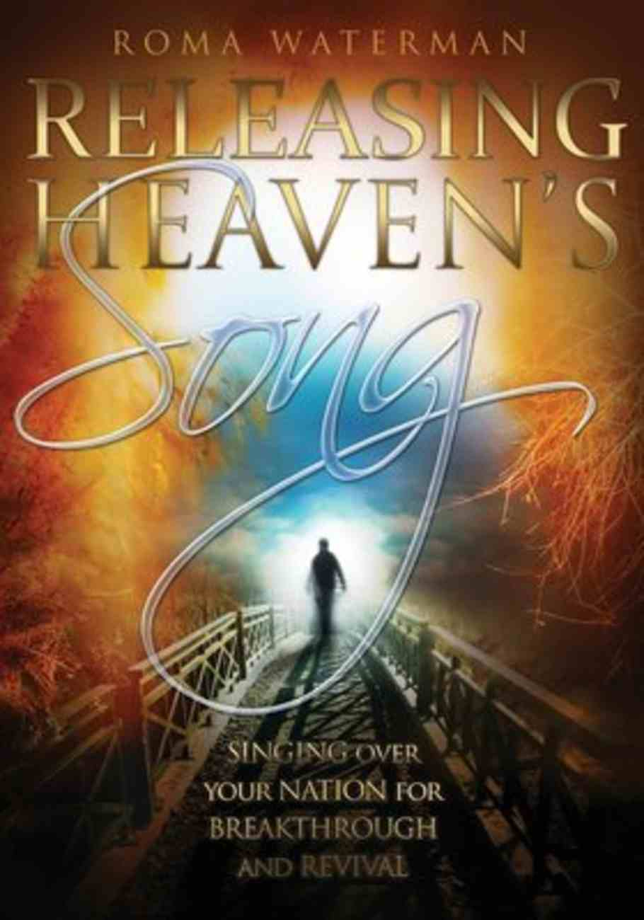 Releasing Heavens Song: Prophetic Worship - Singing Over Your Nation For Breakthrough and Revival Paperback