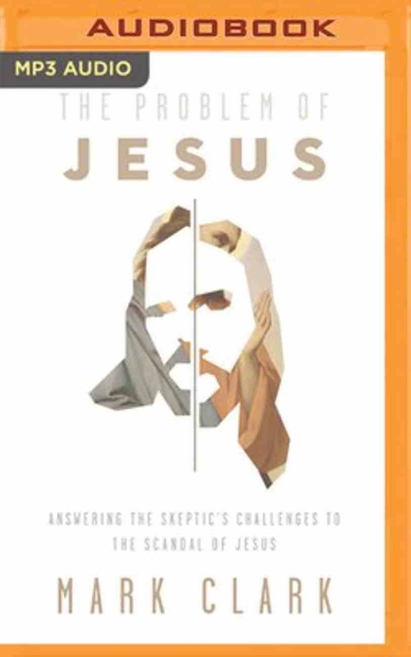 The Problem of Jesus: Answering a Skeptic's Challenges to the Scandal of Jesus (Unabridged Mp3) CD
