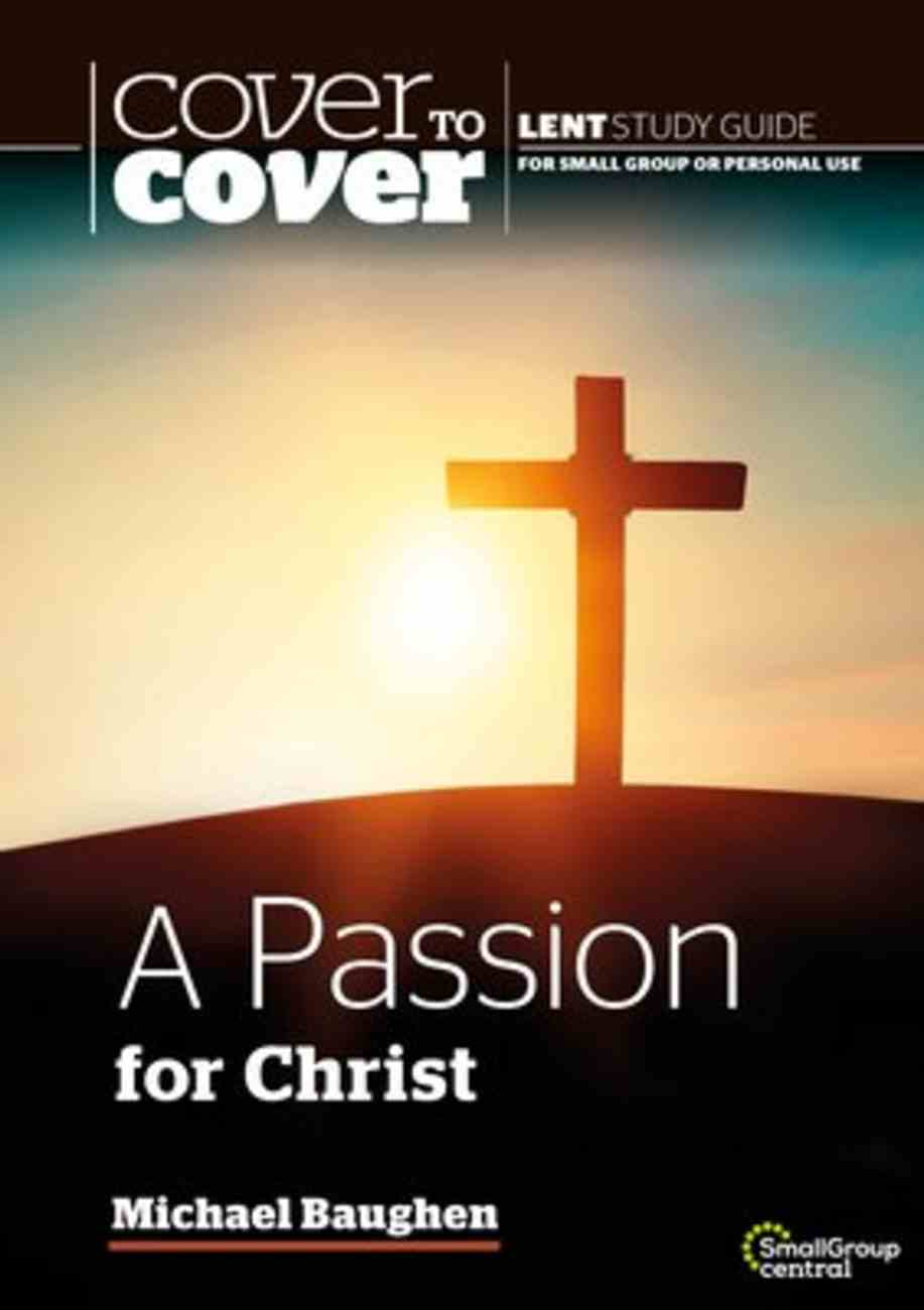 A Passion For Christ (Lent Study Guide) (Cover To Cover Lent Studies Series) Paperback