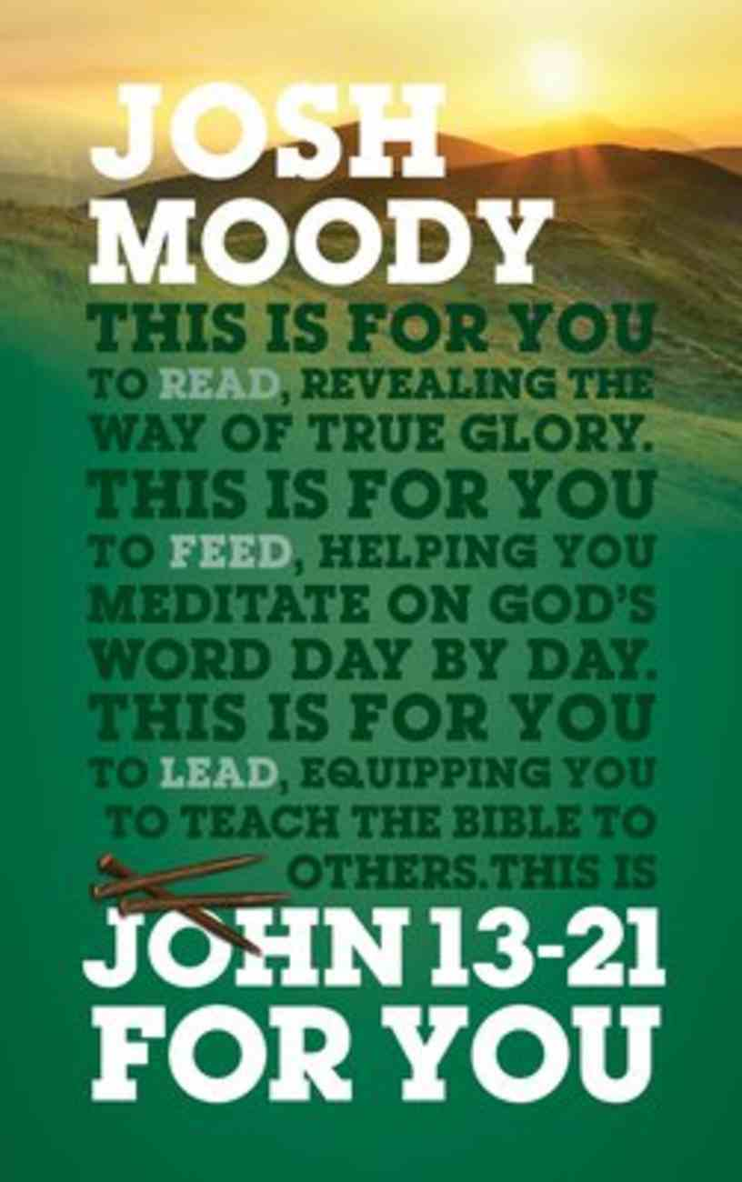 John 13-21 For You: Revealing the Way of True Glory (God's Word For You Series) Paperback