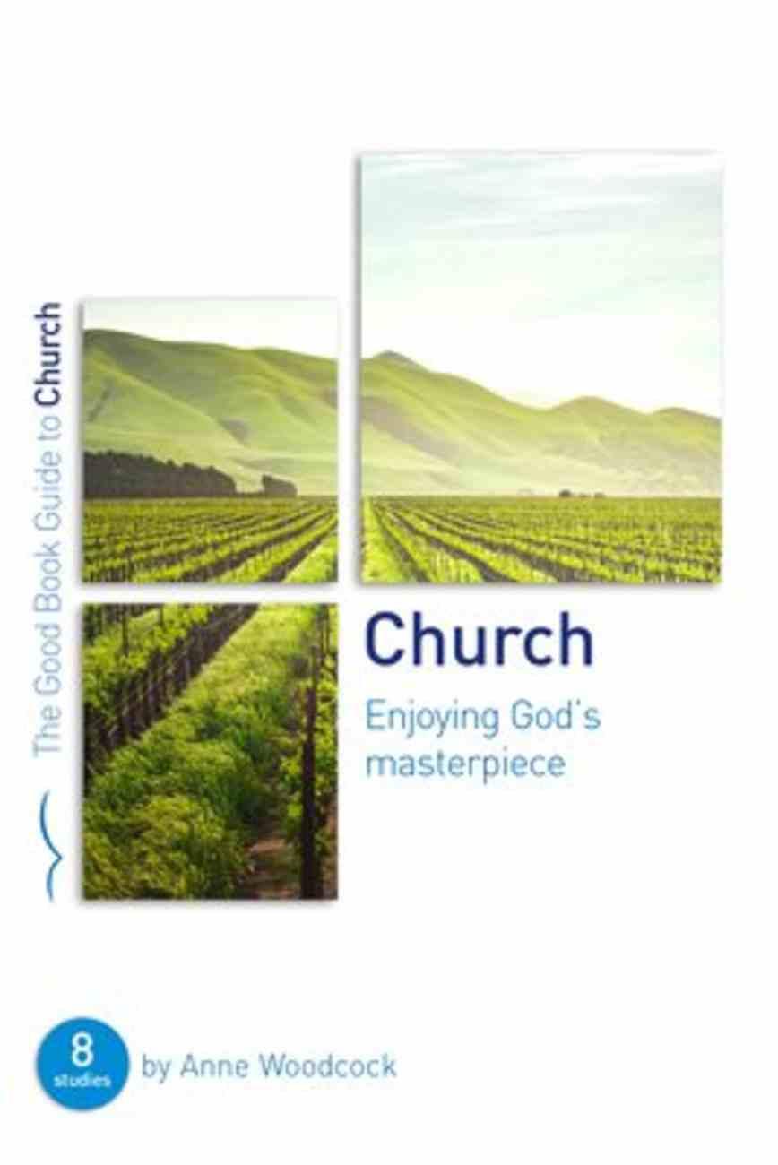 Church: Enjoying God's Masterpiece (8 Studies) (The Good Book Guides Series) Paperback