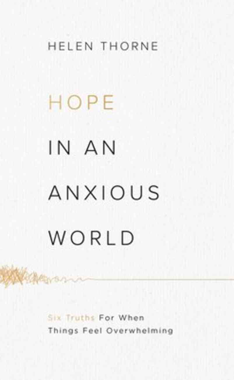 Hope in An Anxious World: 6 Truths For When Things Feel Overwhelming Paperback