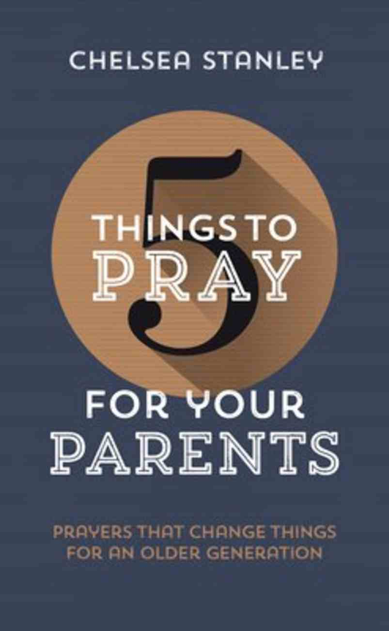 For Your Parents: Prayers That Change Things For An Older Generation (5 Things To Pray Series) Paperback