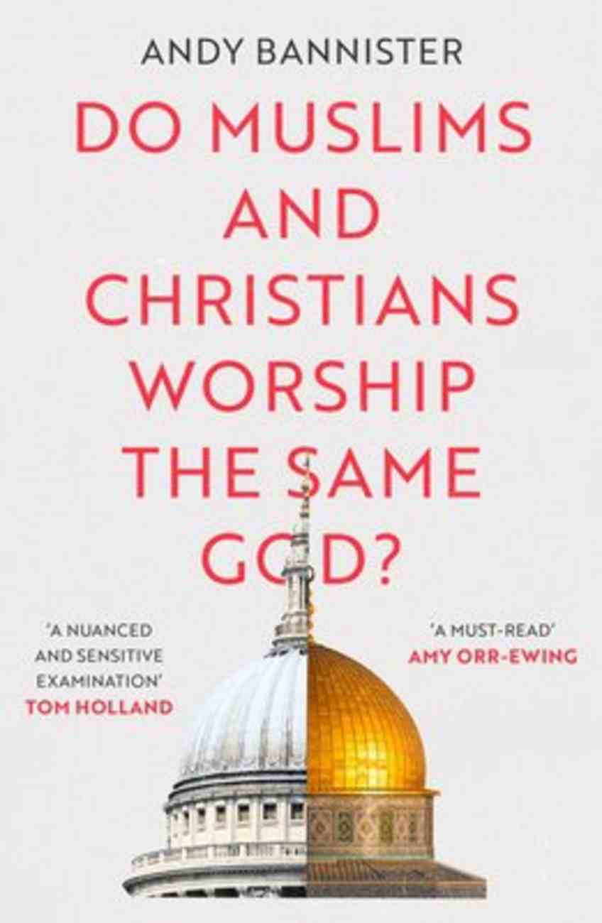 Do Muslims and Christians Worship the Same God? Paperback