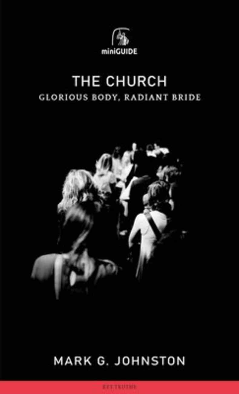 Church, The: Glorious Body, Radiant Bride (Banner Mini-guides Series) Paperback