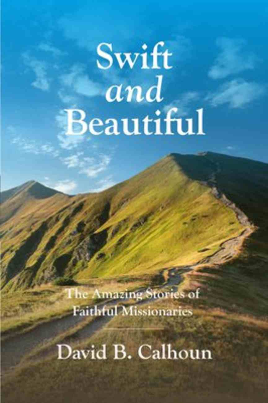Swift and Beautiful: The Amazing Stories of Faithful Missionaries Paperback