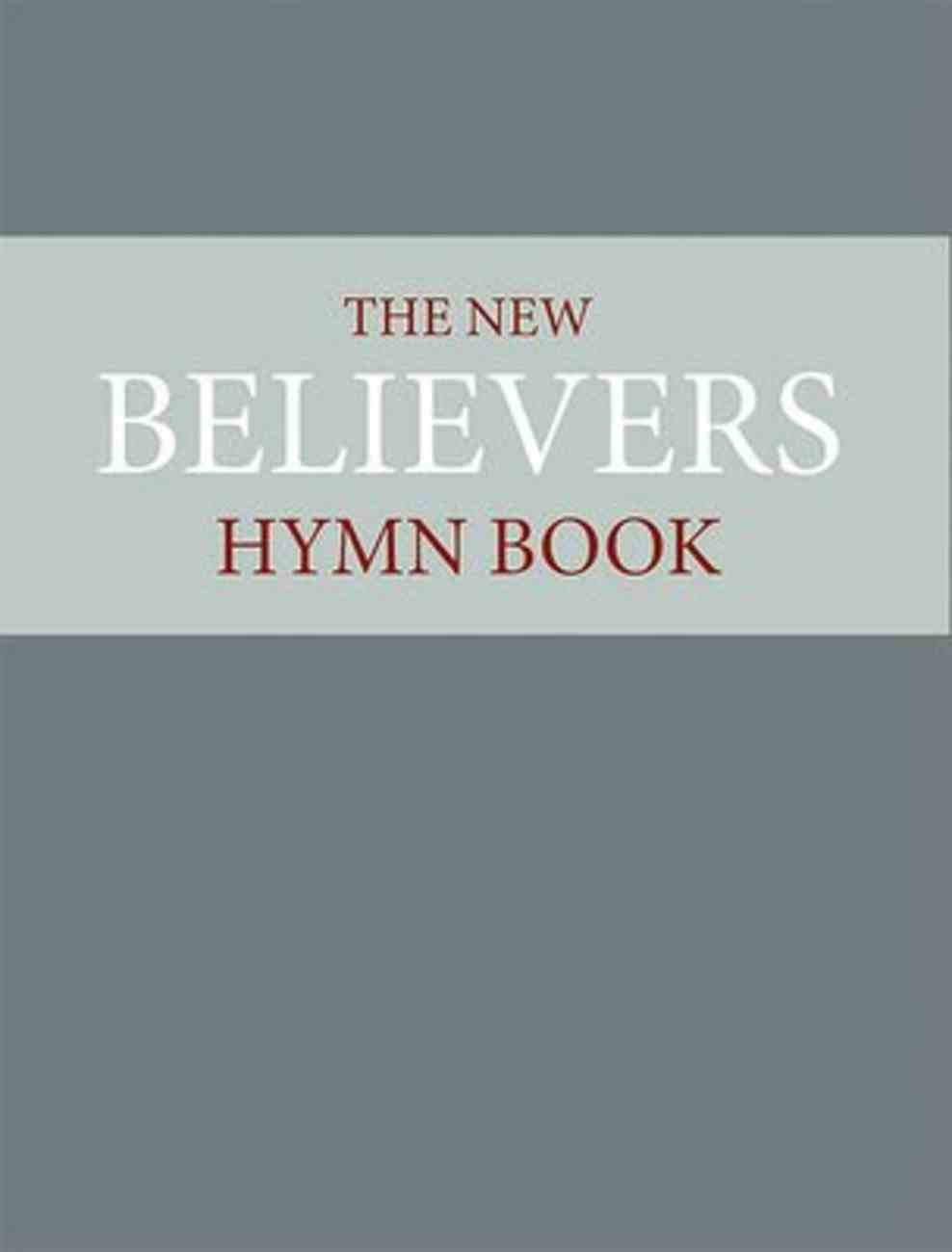 The New Believer's Hymnbook (Words Edition) Hardback