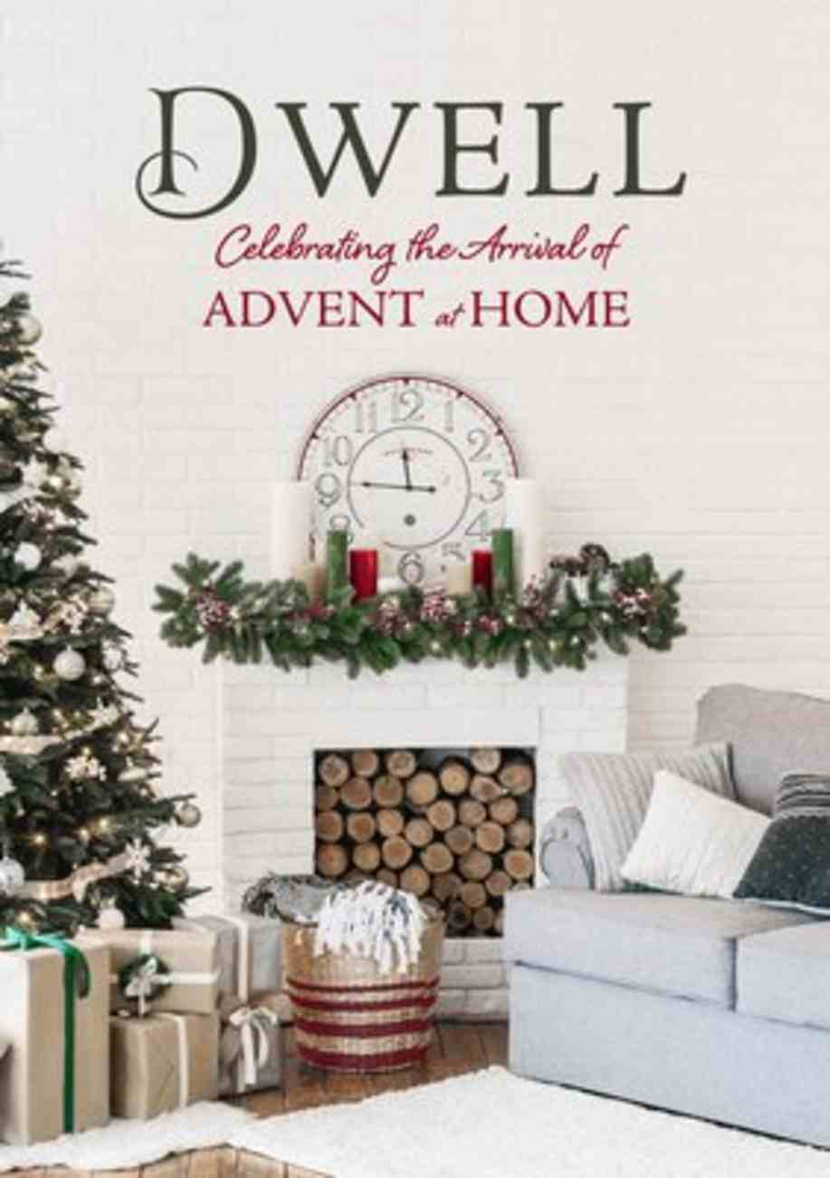 Dwell: Celebrating the Arrival of Advent At Home Hardback