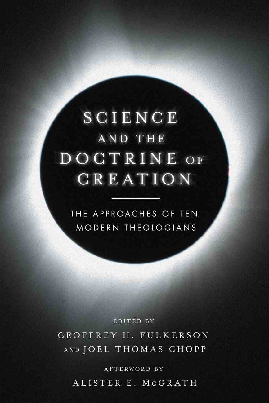 Science and the Doctrine of Creation: The Approaches of Ten Modern Theologians Paperback