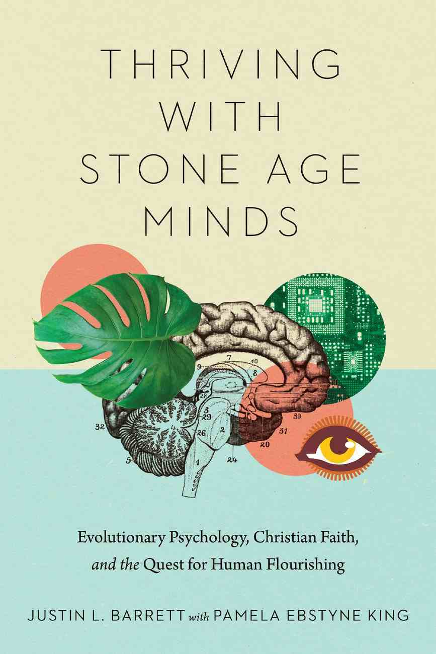 Thriving With Stone Age Minds: Evolutionary Psychology, Christian Faith, and the Quest For Human Flourishing Paperback