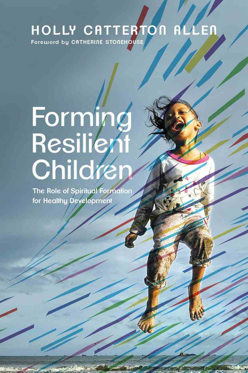 Forming Resilient Children: The Role of Spiritual Formation For Healthy Development Paperback