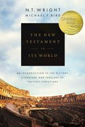 The New Testament in Its World: An Introduction to the History, Literature and Theology of the First Christians Hardback