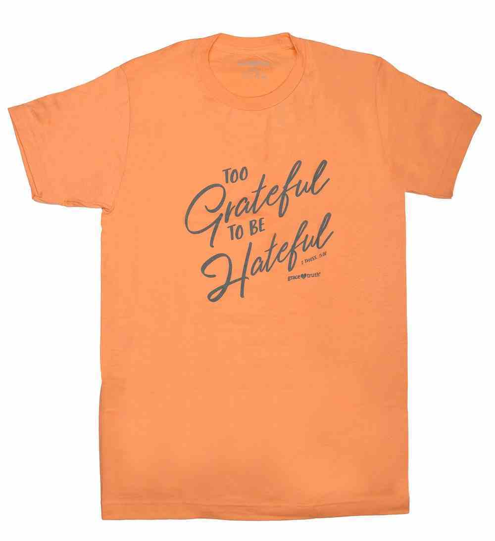 Too Grateful to Be Hateful, 3xlarge, Round Neck, Cantaloupe, 1 Thess 5: 18 (Grace & Truth Womens T-shirts Series) Soft Goods