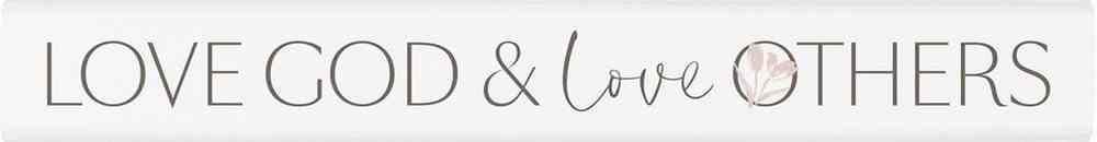 Tabletop Decor: Love God & Love Others, White (Pine) Homeware