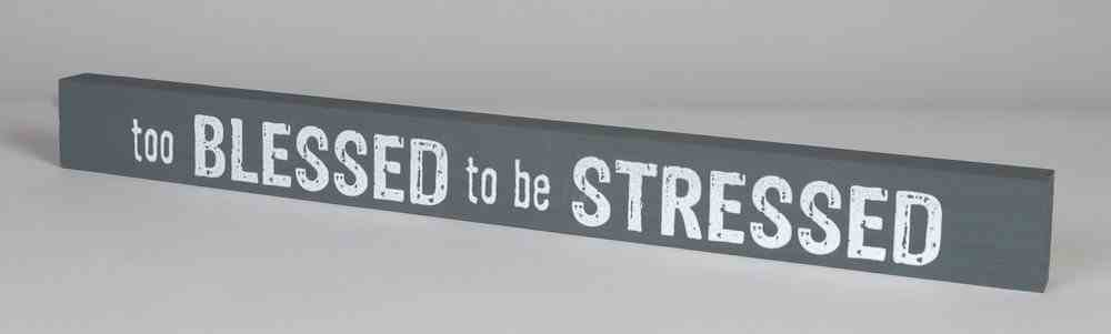 Skinny Plaque: Too Blessed to Be Stressed, Gray Plaque
