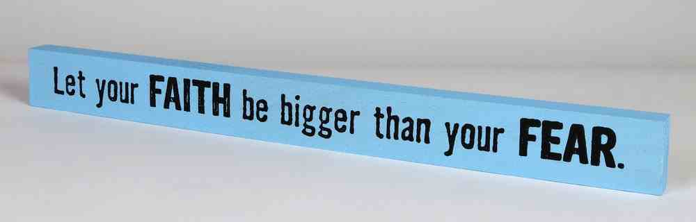 Skinny Plaque: Let Your Faith Be Bigger Than Your Fear, Blue Plaque