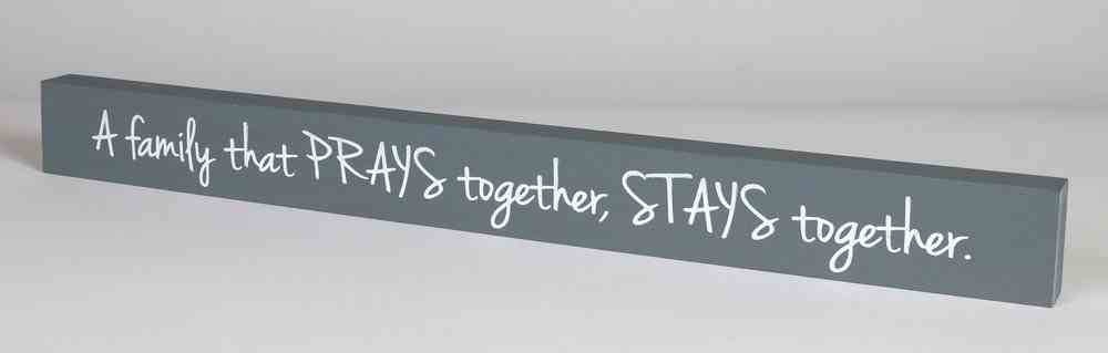 Skinny Plaque: A Famiy That Prays Together, Stays Together, Gray Plaque