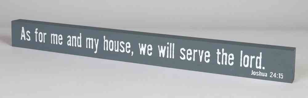 Skinny Plaque: As For Me and My House, We Will Serve the Lord, Gray Plaque
