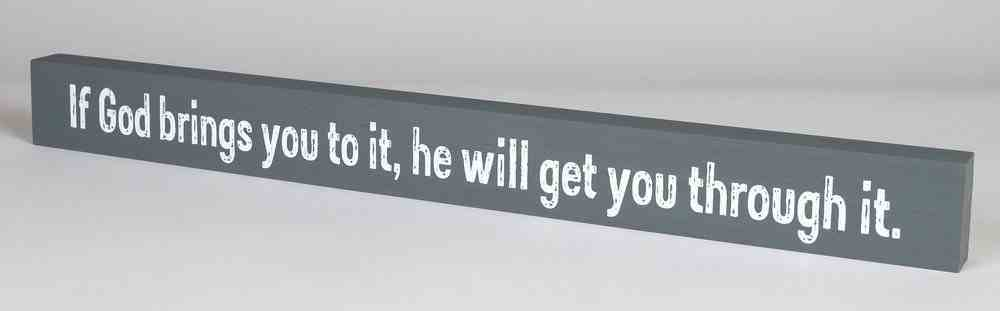 Skinny Plaque: If God Brings You to It, He Will Get You Through It, Gray Plaque