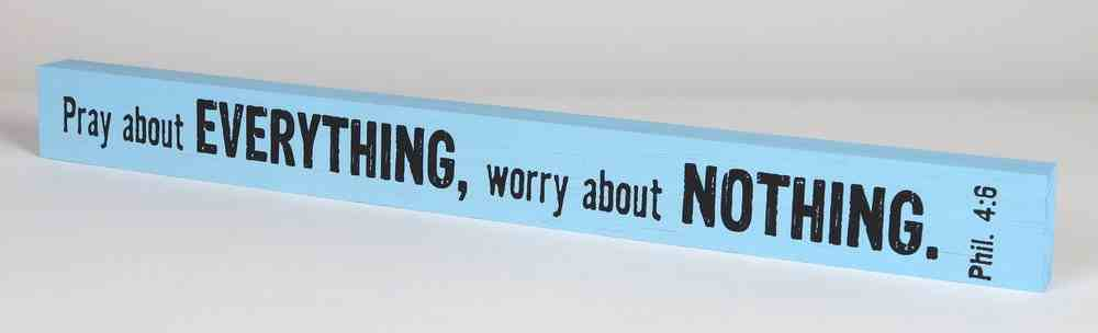 Skinny Plaque: Pray About Everything, Worry About Nothing, Blue Plaque