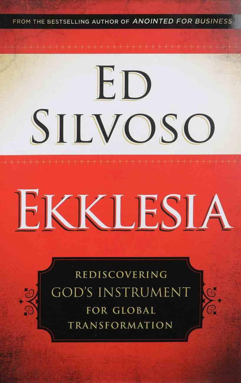Ekklesia: Rediscovering God's Instrument For Global Transformation Paperback