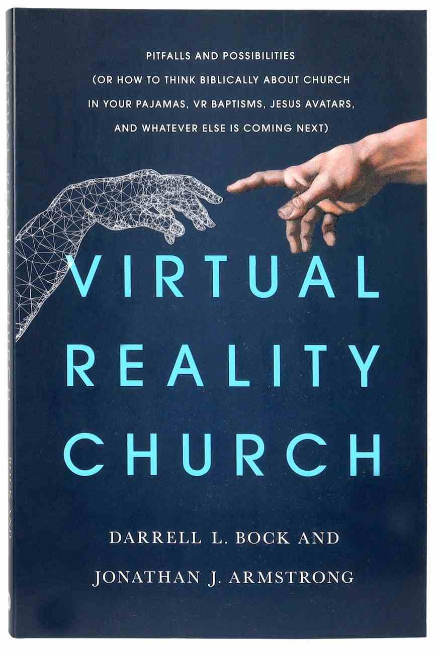 Virtual Reality Church: Pitfalls and Possibilities (Or How To Think Biblically About Church In Your Pajamas, Vr Baptisms, Jesus Avatars, And Whatever Else Is Coming Next) Paperback