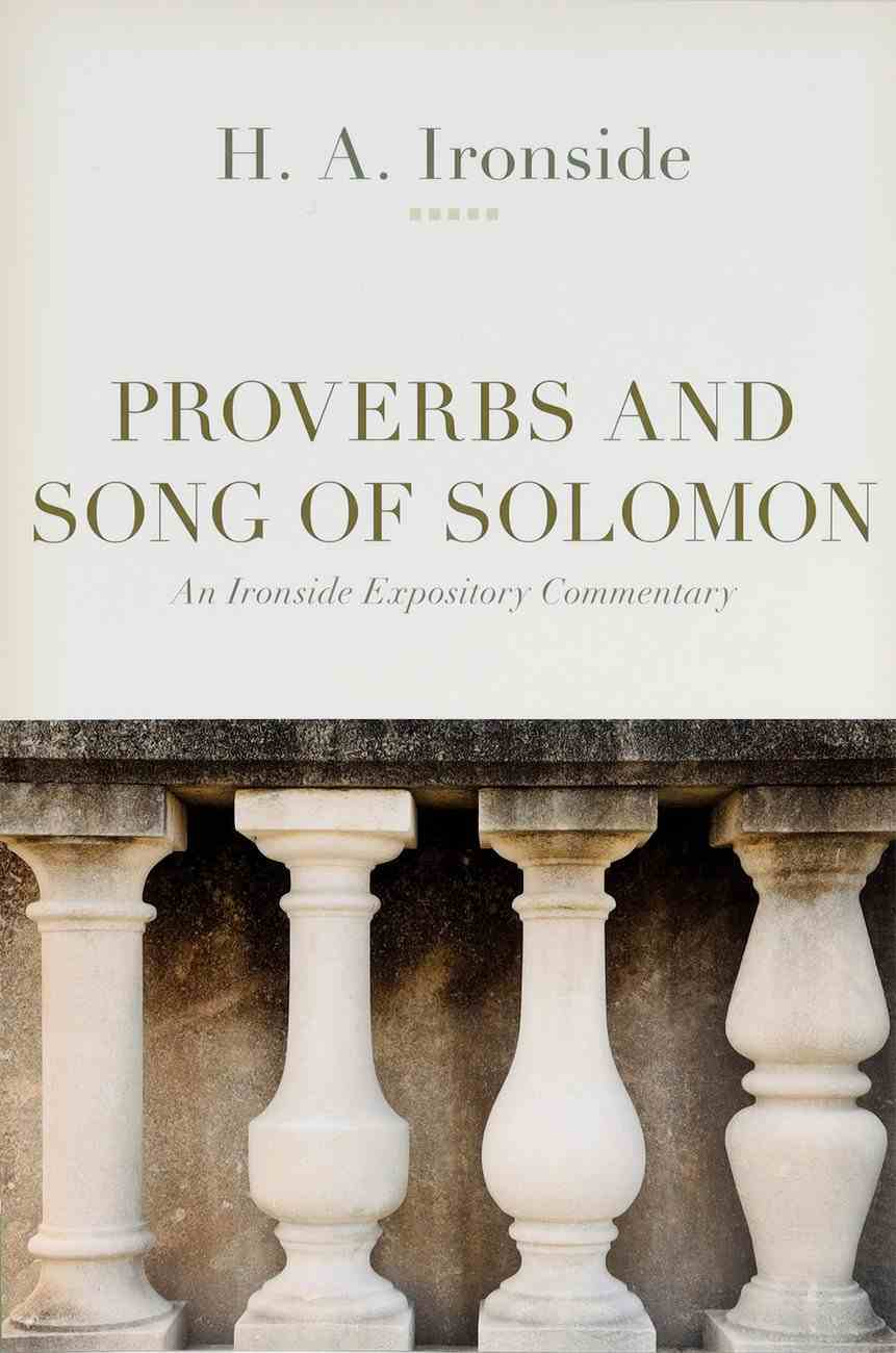 Proverbs and the Song of Solomon (Ironside Expository Commentary Series) Paperback