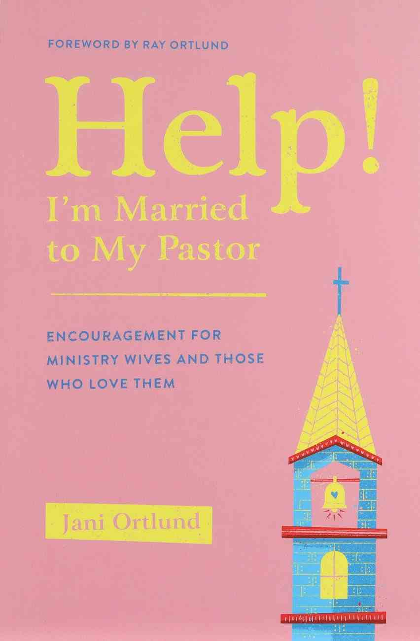 Help! I'm Married to My Pastor: Encouragement For Ministry Wives and Those Who Love Them Paperback