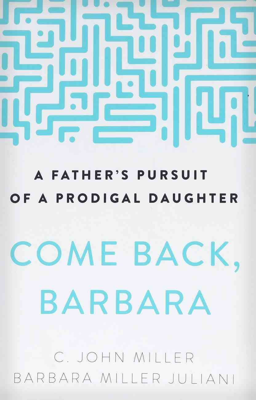 Come Back, Barbara: A Father's Pursuit of a Prodigal Daughter (3rd Edition) Paperback