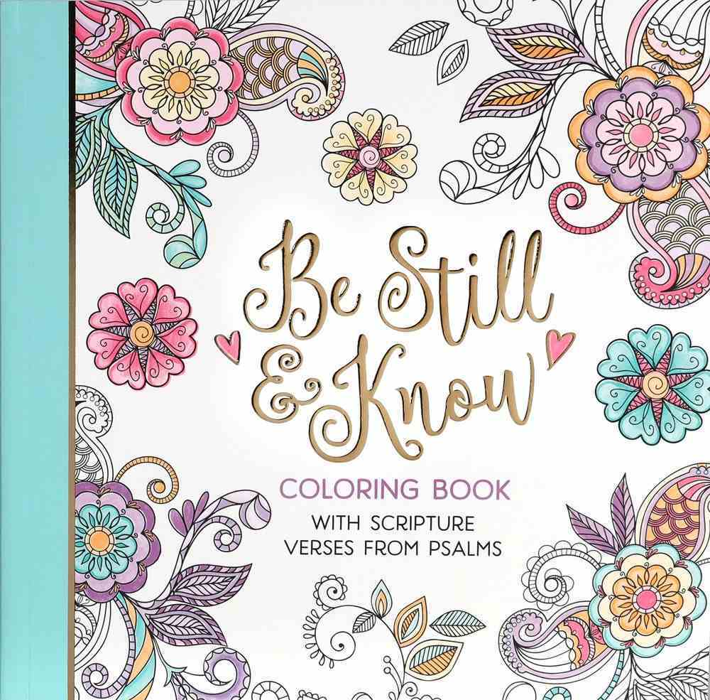 Be Still and Know: Coloring Book With Scripture Verses From Psalms (Adult Coloring Books Series) Paperback