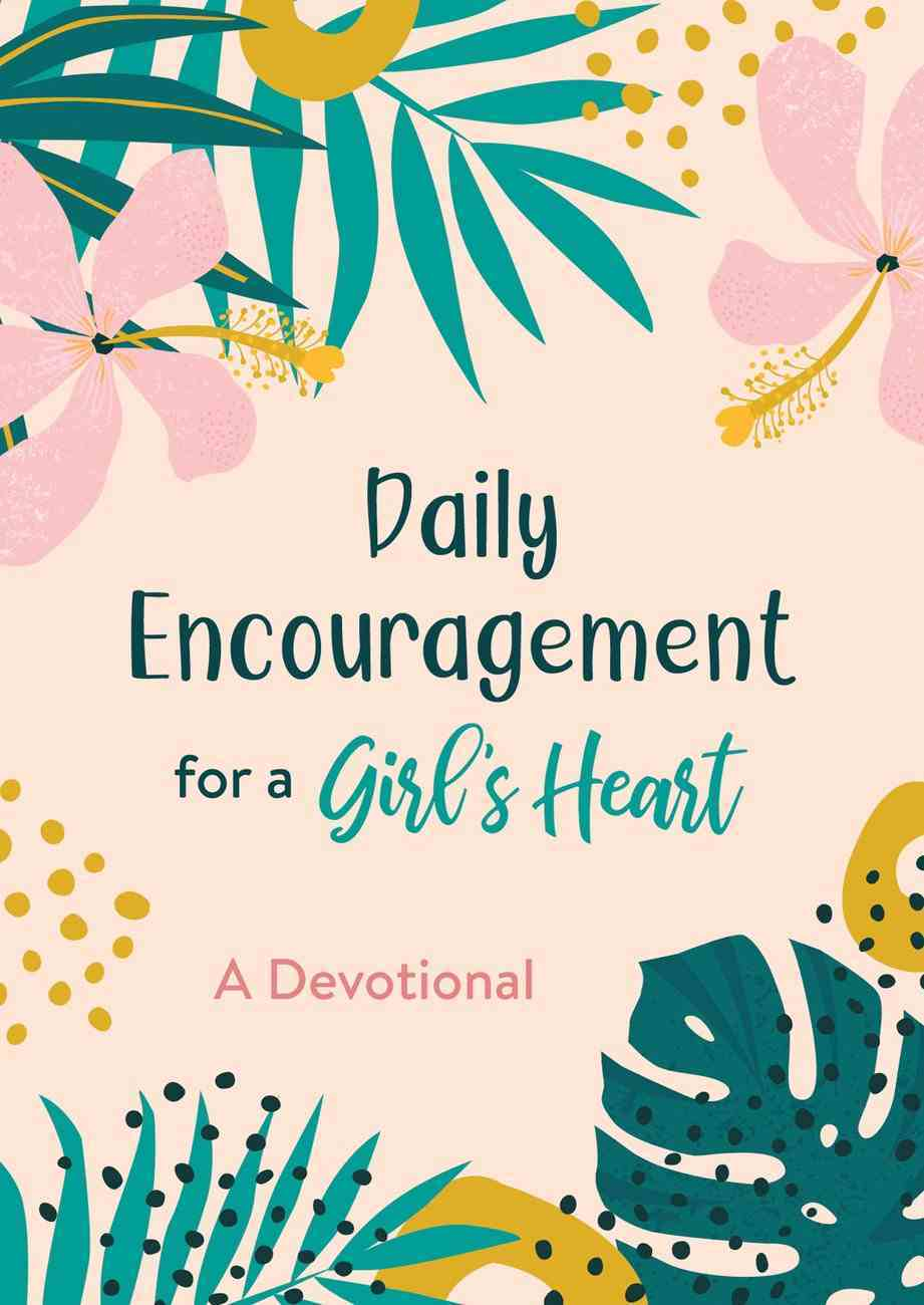 Daily Encouragement For a Girl's Heart: A Devotional Paperback