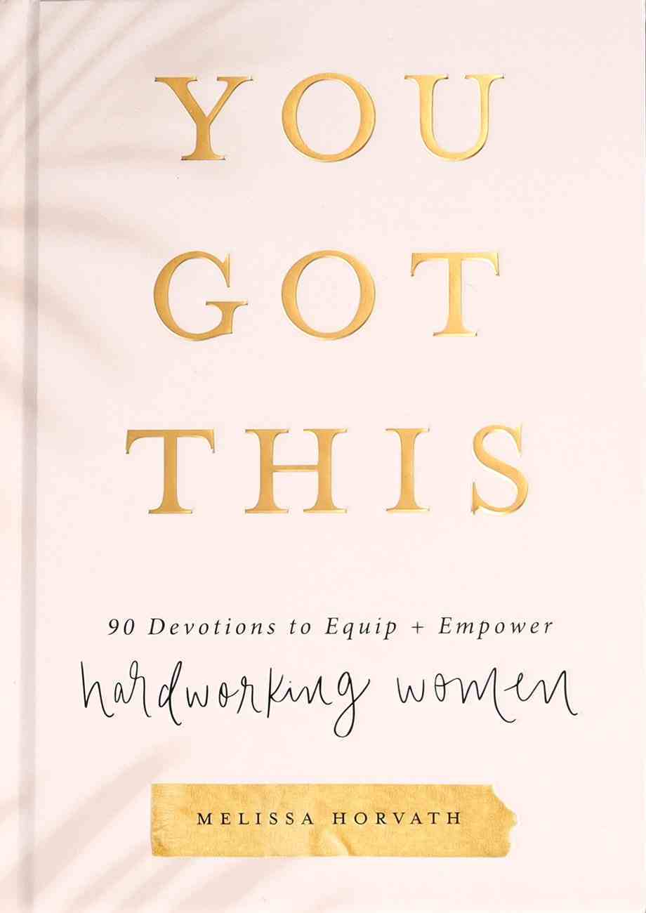 You Got This: 90 Devotions to Equip and Empower Hardworking Women Hardback