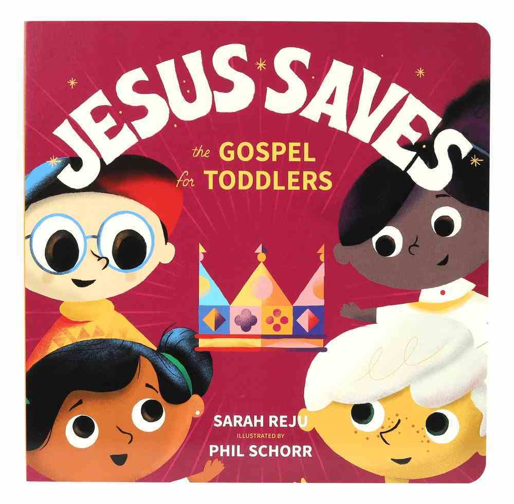 Jesus Saves: The Gospel For Toddlers Board Book