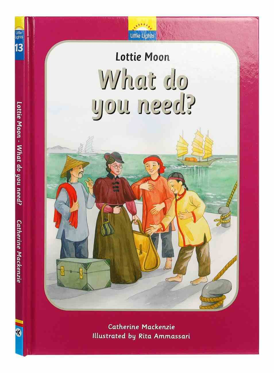 Lottie Moon: What Do You Need? (Little Lights Biography Series) Hardback