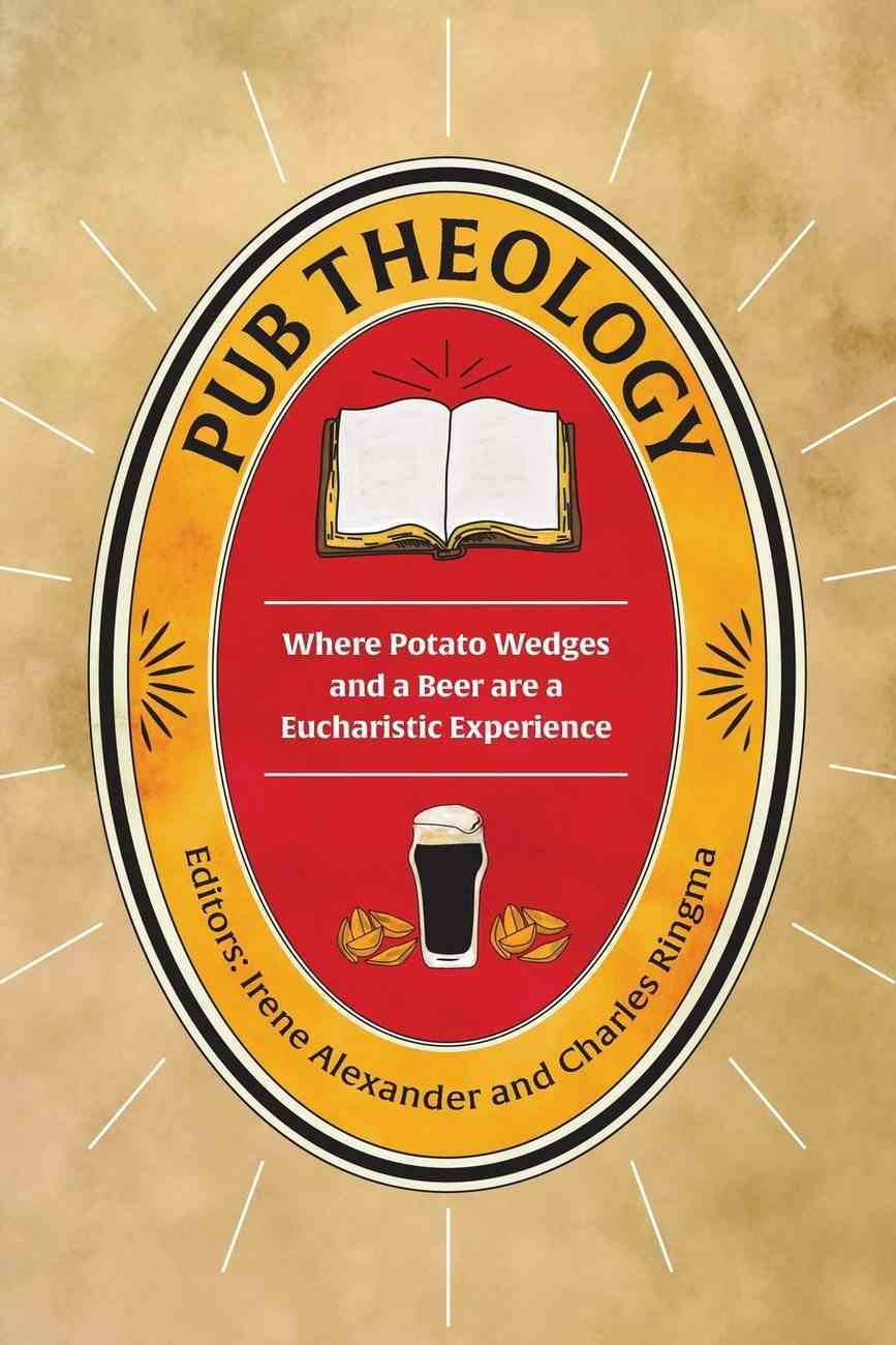Pub Theology: Where Potato Wedges and a Beer Are a Eucharistic Experience Paperback