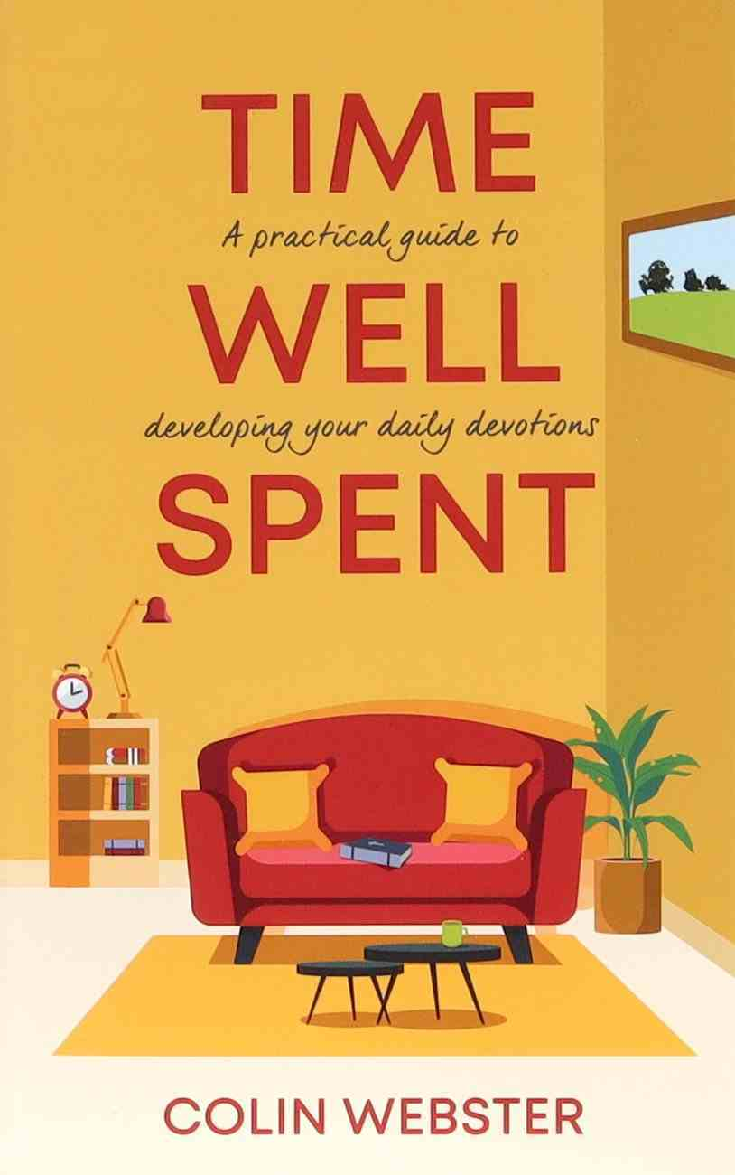 Time Well Spent: A Practical Guide to Developing Your Daily Devotions Paperback